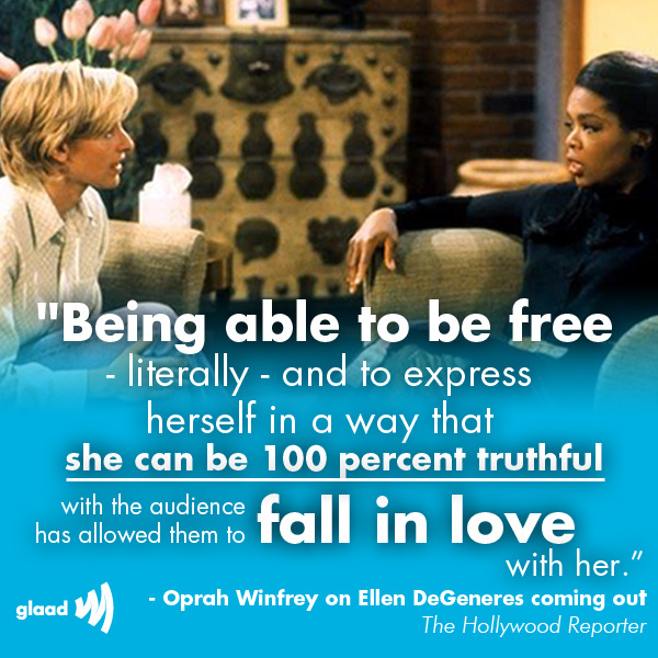 "We LOVE what Oprah Winfrey had to say about Ellen Degeneres in The Hollywood Reporter!""Being able to be free — literally — and to express herself in a way that she can be 100 percent truthful with the audience has allowed them to fall in love with her.""http://www.glaad.org/news/booming-business-ellen-degeneres-broke-and-banished-daytimes-top-earner"