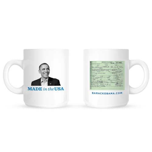 So this is actually happening. You can now buy mugs with Obama's birth certificate on them on the Obama for America site [x]