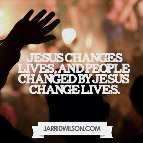 jarridwilson:  Jesus changes lives. (Taken with Instagram)