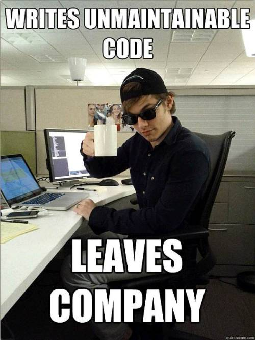 gabeweb:  Scumbag Programmer Writes unmaintainable code. Leaves company.