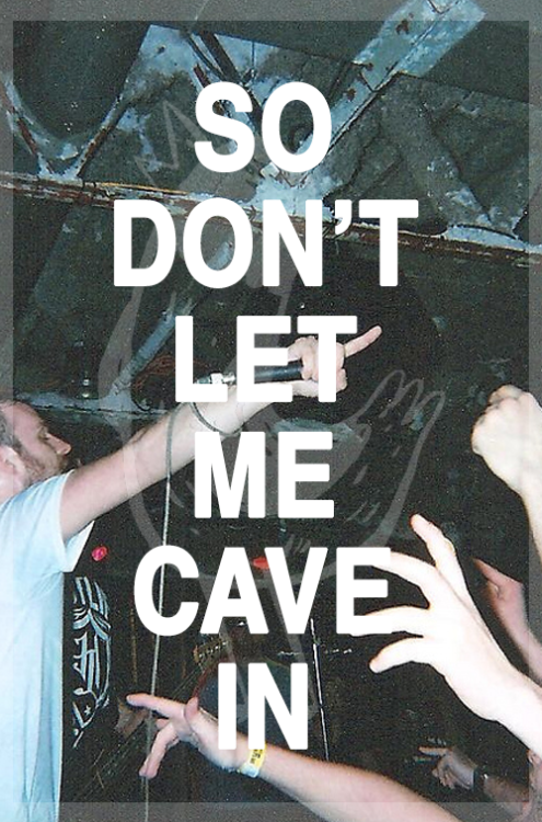 """So don't let me cave in"" Don't Let Me Cave In - The Wonder YearsSuburbia I've Given You All And Now I'm Nothing (2011) Photo credit"