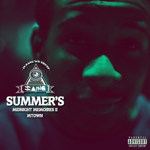 "MTown finally drops his latest mixtape ""Summer's Midnight Memories II"" Cover Designed by: MTown Cover Shot by: Therapist Jones Click here for Download Link (Alt. Link)Click here for Download Link (Original Link) (Click Image to download the shit too, Fang Life) TWITTER.COM/MTOWNMP FUCKANAME.COM/SMMII DOPEDROPS.COM"