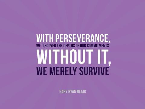 Perseverance proves depth of commitment.