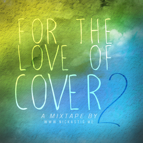 nickastig:  For the Love of Cover 2 Beautiful Creation - Carlo Anton Beautiful Goodbye - Chase Fickett Whistle - LJmusic Somewhere over the Rainbow -  KZ Tandingan Someone Like You - Alex Goot, Luke Conard, Chad Sugg Somebody That I Used to Know - Walk Off the Earth Call Me Maybe - Alex Goot, Dave Days & Chad Sugg Payphone - Jayesslee Starships - Alex G ft Shaun Reynolds Princess of China - Cedryck Ibraine & Kirsty Lowless Good Time - Alex Goot & Against The Curren Boyfriend - Madilyn Bailey We Are Young - Alex Goot , Tiffany Alvord & Luke Conard One Thing - Alex Goot & Chad Sugg Call Me Maybe  Payphone MASHUP! - ft. Jessica Jarrell & James Alan DOWNLOAD LINK 1 (RAR) | DOWNLOAD LINK 2 (ZIP)