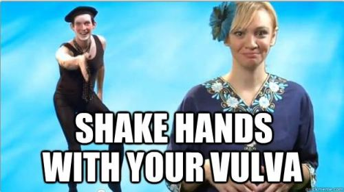 Shake hands with your vulva.