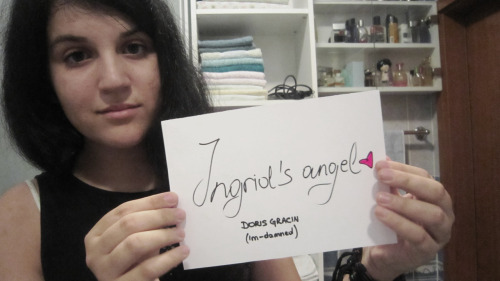 "dorisgracin:  So, here's my photo for the ""Ingrid's Angel"" project.I honestly forgot how to write on a piece of paper, so it took me a while to make it look perfect. I guess…But that doesn't matter. Right? 'Cause some people were criticizing other people for their bad handwriting. Okay, I'll shut up, now..I talk too much. ;-;  Thank You Doris…<3"