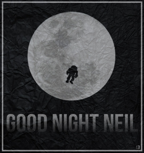 Good night Neil For those who may ask what they can do to honor Neil, we have a simple request. Honor his example of service, accomplishment and modesty, and the next time you walk outside on a clear night and see the moon is smiling down at you, think of Neil Armstrong and give him a wink.Statement from the family of Neil Armstrong artwork by myminimalart via Supernova Condensate