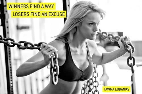 "fitnessgirljunkie:  ""Winners find a way. Losers find an excuse."" -Tawna Eubanks"