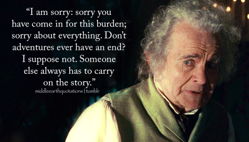 - Bilbo to Frodo, The Fellowship of the Ring, Book II, Many Meetings