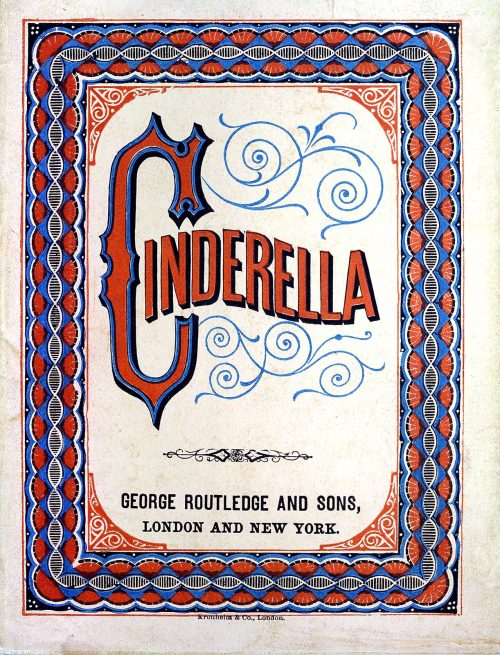oldbookillustrations:  Front cover from Cinderella, London, New York, between 1865 and 1889. (Source: archive.org)