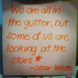 We are all in the gutter, but some of us are looking at the stars. (Taken with Instagram)