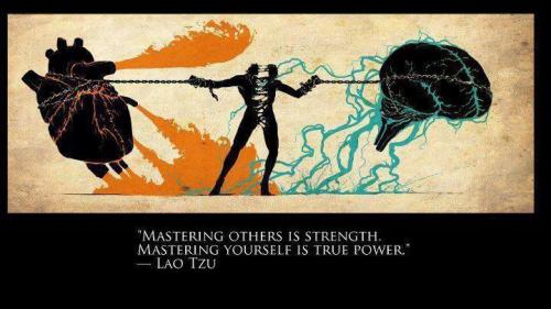 """Mastering others is strength. Mastering yourself is true power."" -Lao Tzu"