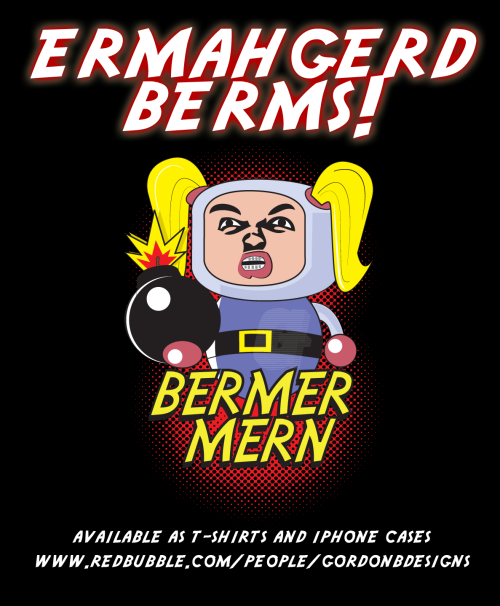 gordonbrebnerdesigns:  Bomberman + Ermergerd meme = this design. Get yours now by just clicking this picture and it will take you to the shop where you can purchase it in several forms. Stickers, iPhone cases and t-shirts :) Only sold by GordonBdesigns.