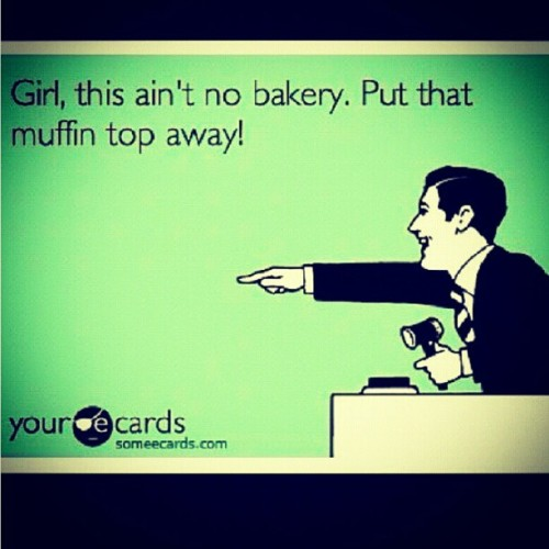 #girl #bakery #muffintop lmao #ecards #hilarious  (Taken with Instagram)