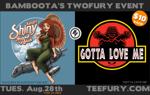 """Kaylee's Spacecraft Repair"" & ""Gotta Love Me"" on Teefury Aug 28th for 24 hours! Only $10! REPOST FOR GIVEAWAY!Follow me: FACEBOOK 