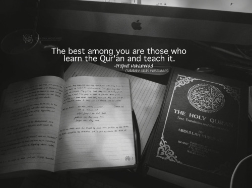 The best among you are those who learn the Qur'an and teach it. - Prophet Muhammad SAW.