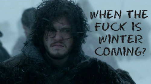 alrighty:  Even Jon Snow's getting impatient.