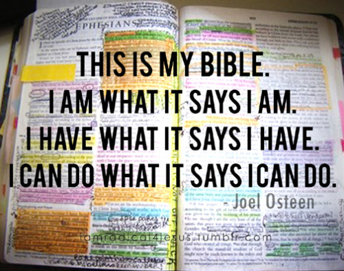 crazyabout316:  This is my bible, I am what it says I am. I have what it says I have. I can do what it says I can do.