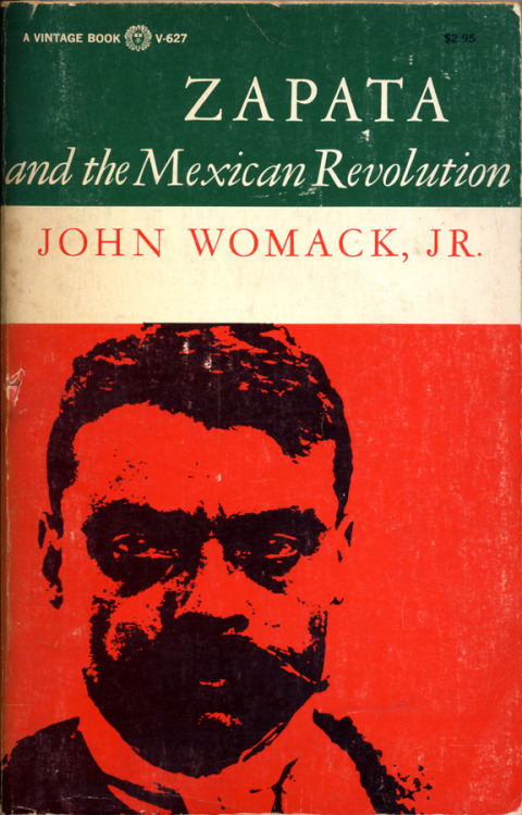 Zapata and the Mexican Revolution by John Womack, Jr. Cover Design by Guy Fleming Vintage Books/Random House, 1970