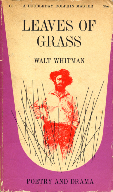 Leaves of Grass by Walt Whitman Cover design by George Giusti • Cover drawing by Remy Charlip Dolphin Books/Doubleday, 19??