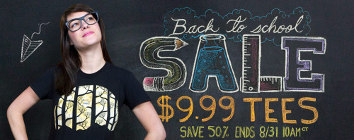threadless:  Our back to school sale is in full swing! $9.99 tees! Reblog this post for another chance at a $25 Gift Certificate! Ends 8/29, 10AM.