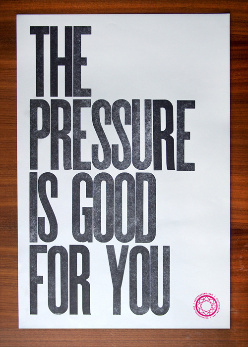 nevver:  The Pressure is Good For You