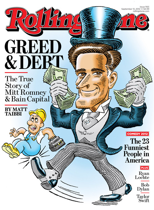 rollingstone:  Our new cover story, written by Matt Taibbi, reveals how Mitt Romney and Bain Capital staged an epic wealth grab – leaving others with the bill and destroying countless jobs in the process. The story can be found in its entirety at RollingStone.com, and you can find the issue on newsstands this Friday.