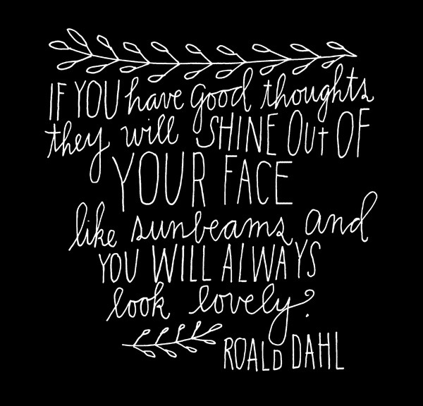I believe this.     shopmyrtle: plentyotoole: Roald Dahl, hand drawn by Lisa Congdon: Best beauty secret.