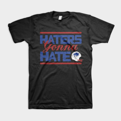 "Our new Buffalo Bills inspired ""Haters Gonna Hate Shirts"" are in, place your orders today and get your order in time for the season opener! Order your shirt here."