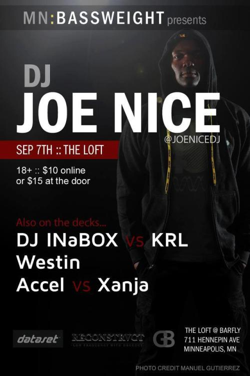 JOE NICE @ the Loft presented by MN:BassWeight Friday September 7th 2012 $10 Presales: http://www.vitalculture.com/minnesotabassweight/1745 9 pm - 2 am 18+