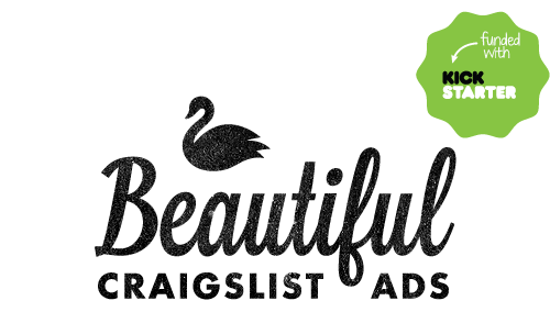 Our Kickstarter for The Beautiful Craigslist Ads Project is coming to a close in just a few hours and we're ALMOST there! Help us make this final push and reach our goal!