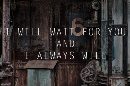imisshimlikecrazy:  I will always wait for you… Always… Please, don't leave me…