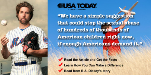 "Read ""How to Fight Child Abuse,"" written by NY Mets pitcher R.A. Dickey and Grier Weeks, executive director of PROTECT, The National Association to Protect Children. Click on the photo for links to the article and to R.A. Dickey's personal story!"