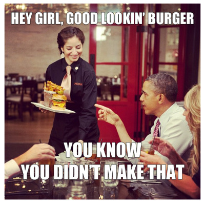 obamadidntbuildthis:  hey girl, good lookin' burger. you know you didn't build that…  Well, actually that's true, and not just because she's the waitress, not the cook. The meat was delivered to the restaurant probably by a unionized trucking company, using public roads and bridges which taxes pay for. It was probably delivered frozen which means that the refrigerated truck it was delivered in would have had to pass government inspection to insure proper insulation and that toxic chemicals weren't leaking into the food and, of course, that the burger was properly packaged so that the consumer could be assured that the meat wasn't crawling with harmful parasites and bacteria. Same goes for any processing the meat went through before being shipped. Not to mention that the farm where the cow was raised would have also been subsidized and inspected by the government. We can play this game all day, but you know as well as I where we'll end up: Our way of life is possible because we have government intervention in the market. It may not always be good, it may not always be efficient, but neither is it never good or never efficient. This rhetoric about government regulation holding business owners back ignores what it actually does: Protects American consumers and that's what the government is supposed to do: Protect Americans. It protects us from military threats, criminal threats, environmental threats and predatory businesses who would instantly serve up a spoiled or twice-frozen burger if it weren't for government regulators keeping our farms, delivery systems and restaurants clean and safe.