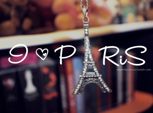 nevermychoice:  paris <3