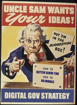 oreillyradar:  todaysdocument:  UNCLE SAM WANTS your IDEAS!  As a federal agency, the National Archives is working to implement the President's Digital Government Strategy.  We need to hear your ideas for how we can better serve you. What National Archives services would you like to see optimized for mobile use? What systems should we make available via APIs?  What part of the nation's archives would you like to be able to access on a mobile device? What would you do with our history if it were made into data, accessible through an API? What data would you need?  Let the archivists know, because they're looking for ideas.