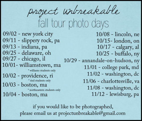 projectunbreakable:  Fall Tour Here is the long-awaited list of photo days for my fall tour! As always, please email us if you are interested in participating. For the later dates, please allow a little bit of extra time for us to schedule you, as we are still finalizing a few details. Grace  I am thinking of going to one of these days. Either Delaware, OH or Chicago, IL.