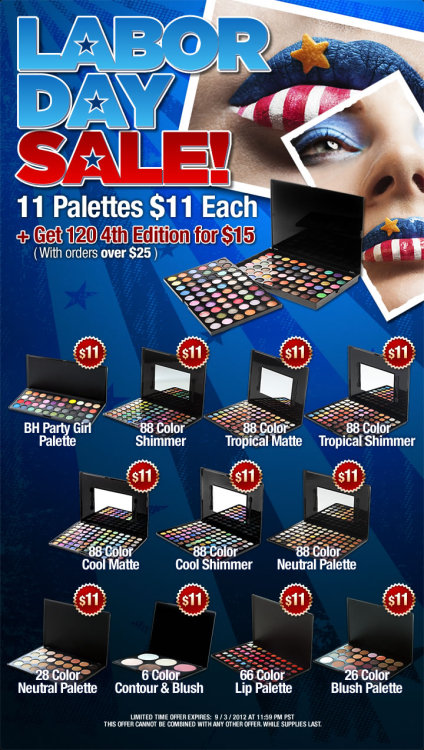 BH Cosmetics Labor Day Sale: 11 Palettes going at $11 today! If you've been meaning to grab a few of these, now's the time when it's worth the plunge. What I'd personally recommend out of the lot? 6 Color Contour & Blush Any of the 88 Palettes BH Party Girl Palette