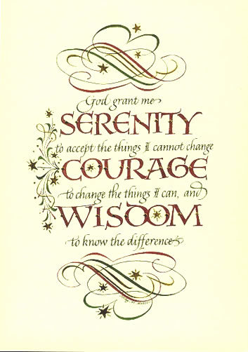 Serenity, courage, and wisdom.
