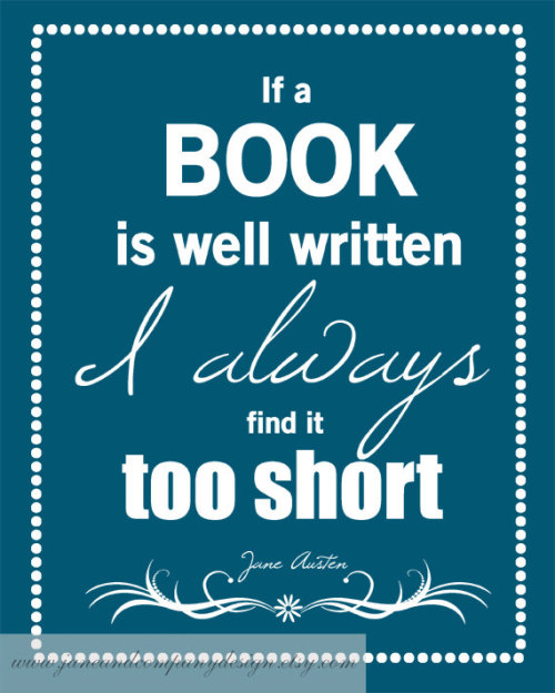 If a book is well written I always find it too short - Jane Austen