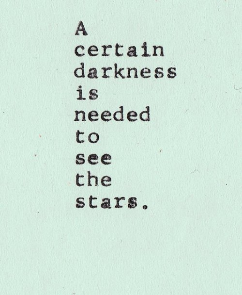 A certain darkness is needed to see the stars.