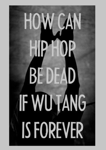 how can hip hop be dead if wu tang is forever