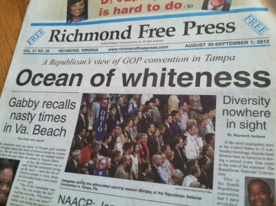"zuky:  mercurially:  The Richmond Free Press accurately describes the Republican National Convention.  ""Ocean of whiteness"" ""Gabby recalls nasty times in Va. Beach"" ""Diversity nowhere in sight"" ""NAACP…"" What a front page. Go Richmond Free Press."
