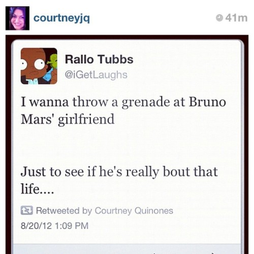 Oh my Lord hahahahahah! #Repost. #Shoutout @courtneyjq for this gem yo! #BrunoMars #Grenade #Boom #YouAintBoutThatLife (Taken with Instagram)