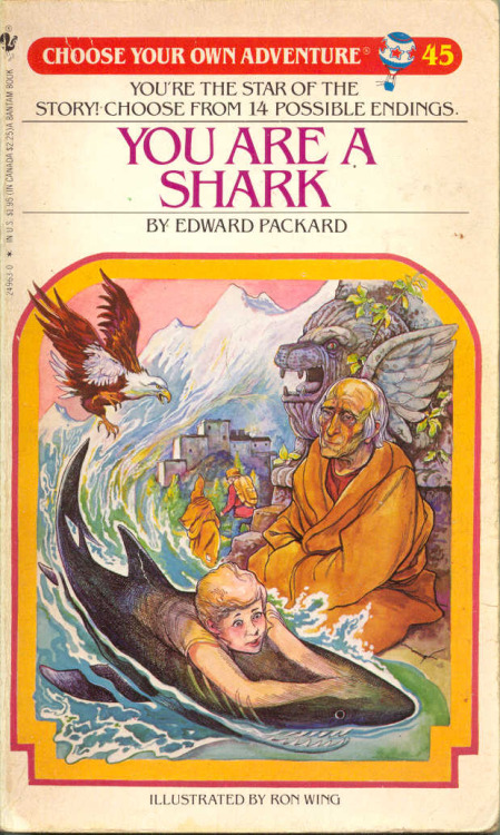 rickkanelives:  Choose Your Own Adventure #45: You Are a Shark  I've read this! The title, while awesome, is misleading. You are not always a shark. In fact, you are very rarely a shark. I just want to experience life as a cis-specied shark that was born as a shark and will die as a shark is that so wrong.