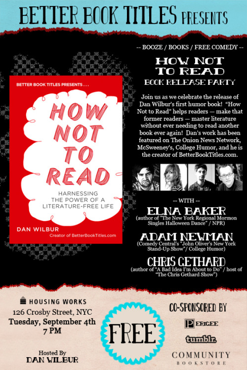 "This Tuesday 9/4 at Housing Works Bookstore. Free beer and wine and comedy! Copies of ""How Not to Read"" will be available! RSVP HERE Co-sponsored by Tumblr, Community Bookstore, and Perigee. Flyer by Anya Garrett. Where you can see Dan if you can't make this show."