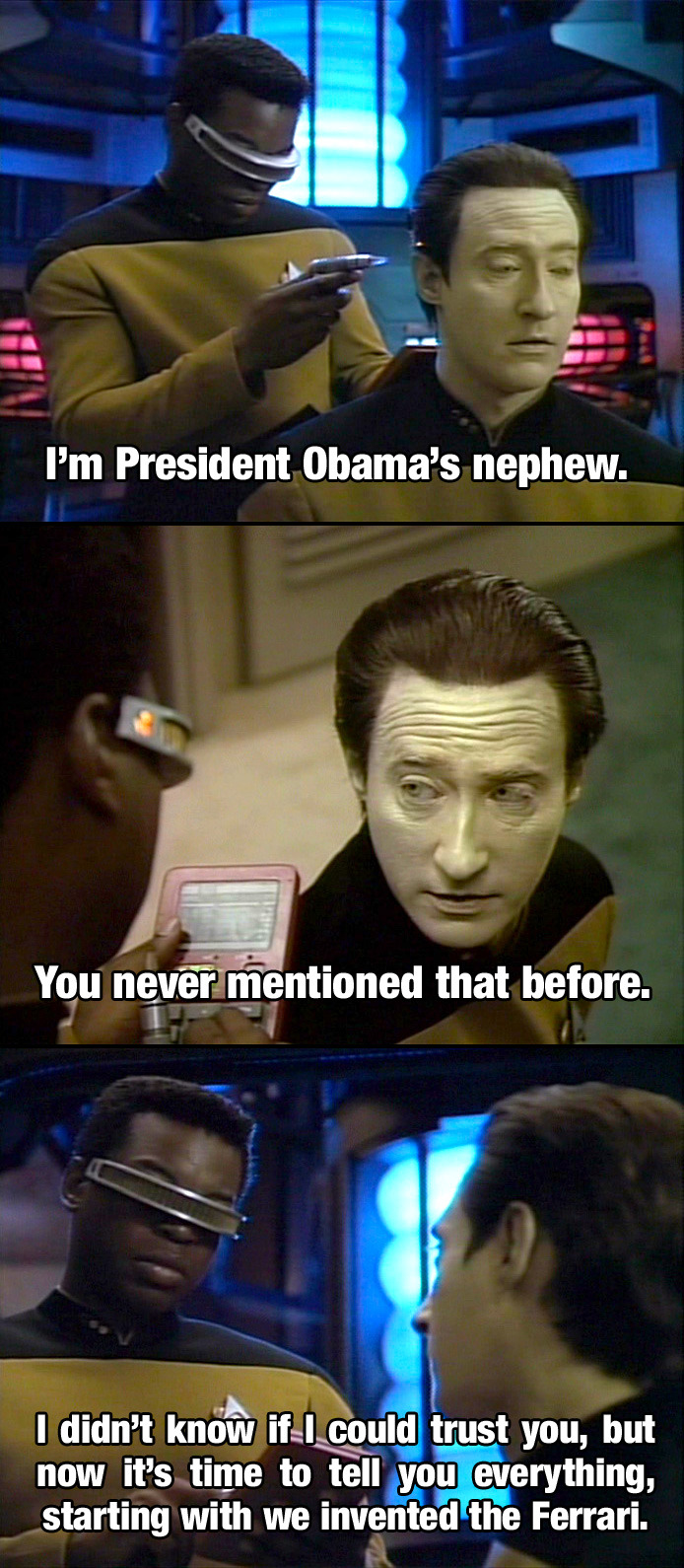 Troy: I'm president Obama's nephew. Abed: You never mentioned that before. Troy: I didn't know if I could trust you, but now it's time to tell you everything, starting with we invented the Ferrari. Advanced Criminal Law - 1x05