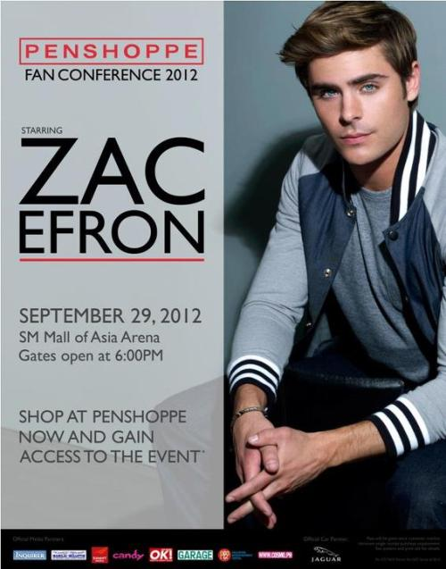 PENSHOPPE FANCON 2012 starring ZAC EFRON Date: September 29, 2012 Venue: SM Mall of Asia Arena Gates will open at 6PM Promo period: September 1-23, 2012 or until passes last  FAN CONFERENCE PROMO MECHANICS Get a free PENSHOPPE Fancon 2012 pass for every single-receipt purchase with the corresponding amounts:P5,000 and above single-receipt purchase – 1 VIP pass P3,500 – P4,999 single-receipt purchase – 1 Patron pass P2,500 – P3,499 single-receipt purchase – 1 Lower Box pass P1,200 – P2,499 single-receipt purchase – 1 Upper Box pass P800 – P1,199 single-receipt purchase – 1 General Admission pass  2. Promo is valid in the following PENSHOPPE boutiques only. Receipts from other PENSHOPPE boutiques will not be honored.  1)       SM Mall of Asia 2)       SM Megamall 3)       Ayala Trinoma 4)       SM North EDSA (Main Mall) 5)       SM Pampanga 6)       SM Baguio 7)       SM Lucena 8)       SM Batangas 9)       SM Cebu 10)     SM Iloilo 11)     SM Davao 12)     SM Cagayan de Oro   IMPORTANT REMINDERS Promo will start September 1-23, 2012 or until passes last. Once a customer reaches the purchase requirement for her desired ticket category, he/she must present her receipt to the staff. Staff will then validate the receipt and give the customer a Fan Conference voucher.  Store manager/staff will sign the voucher along with purchase date to make it valid. Vouchers must be redeemed in the same boutique where purchase was made. Only receipts for purchases made during the promo period will be honored. For control purposes, customers need to fill up a registration form at the store. A combination of passes per receipt is allowed. For example, if a customer purchases P5,000 worth of items, the customer can choose to claim 1 VIP ticket (P5,000) / 2 Lower Box tickets (worth P2,500 x 2 = P5,000) / 4 Upper Box tickets (P1,200 x 4 = P4,800) / 6 General Admission tickets (P800 x 6 = P4,800). They can also claim a combination of different seat categories as long as the total amount of vouchers correspond to the total purchase on the receipt. For example, a P5,000 purchase also entitles the customer to 1 Lower Box ticket and 2 Upper Box tickets (P2,500 + P1,200 + P1,200 = P4,900). To redeem the ticket, customer must present his/her voucher in any SM Tickets branch nationwide. SM Tickets staff will claim the voucher in exchange for the actual event ticket. SM Tickets is located in all SM Cinemas nationwide; list of SM Tickets outlets can be found on the SM Tickets website. Ticket redemption period in SM Tickets is from September 1 - September 23, 2012. They will not be able to enter the event if they do not have the actual ticket. All ticket categories are free seating. Any vouchers/tickets which are not claimed within the redemption period will be forfeited in favor of PENSHOPPE, with the approval of DTI. Vouchers/tickets are not for sale and are not convertible to cash. Vouchers/tickets are transferrable.