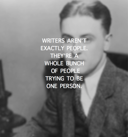 F. Scott Fitzgerald  (I don't think I have ever found a more fitting quote for myself.)