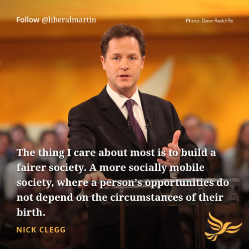 The thing I care about most is to build a fairer society. A more socially mobile society, where a person's opportunities do not depend on the circumstances of their birth. - Nick Clegg